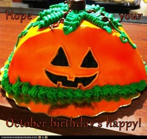 Hope                           your  October birthday's happy!