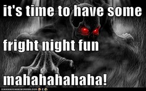 it's time to have some  fright night fun mahahahahaha!