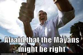 Afraid that the Mayans might be right
