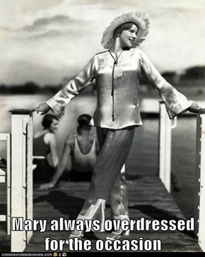 Mary always overdressed for the occasion