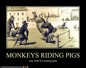 MONKEYS RIDING PIGS