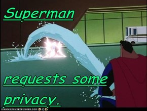 Superman  requests some privacy.