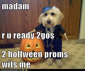 madam r u ready 2gos 2 hollween proms wits me