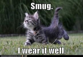 Smug.  I wear it well.