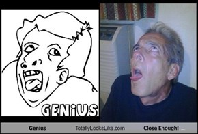 Genius Totally Looks Like Close Enough!