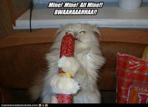 Mine!  Mine!  All Mine!! BWAAHAAAHHAA!!