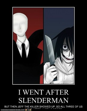 I WENT AFTER SLENDERMAN