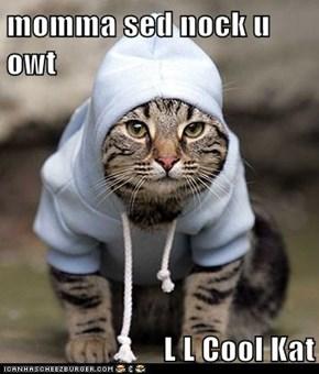 momma sed nock u owt  L L Cool Kat
