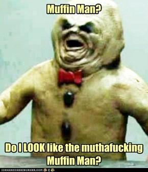 Muffin Man?