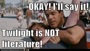 OKAY! I'll say it!  Twilight is NOT literature!