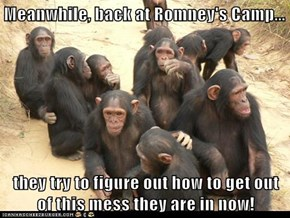 Meanwhile, back at Romney's Camp...  they try to figure out how to get out of this mess they are in now!