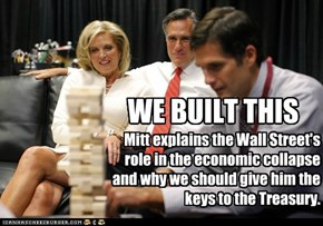 Mitt explains the Wall Street's role in the economic collapse and why we should give him the keys to the Treasury.