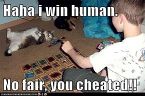 Haha i win human.