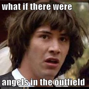 what if there were  angels in the outfield