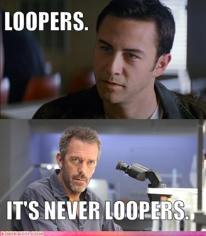 It's never loopers.