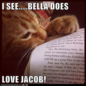 I SEE.....BELLA DOES  LOVE JACOB!