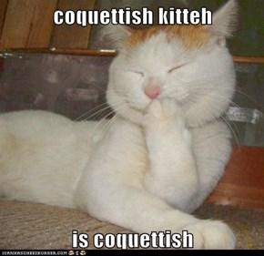 coquettish kitteh  is coquettish