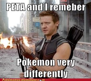 According to PETA, I apparently took the wrong message away from Pokemon: The First Movie, or when Ash released Butterfree, or etc., etc., etc.