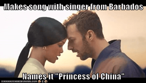 "Makes song with singer from Barbados  Names it ""Princess of China"""