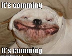 It's comming   It's comming