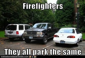 Firefighters  They all park the same