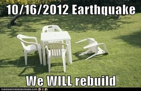 10/16/2012 Earthquake  We WILL rebuild