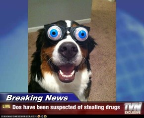 Breaking News - Dos have been suspected of stealing drugs