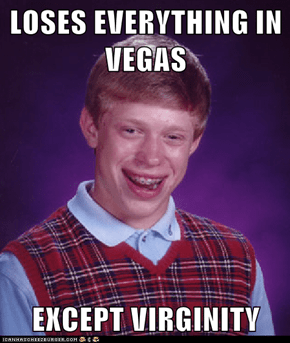 LOSES EVERYTHING IN VEGAS  EXCEPT VIRGINITY