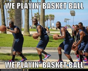 WE PLAYIN' BASKET BALL  WE PLAYIN' BASKET BALL