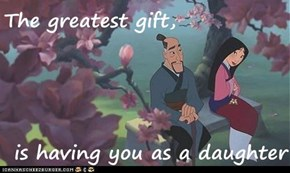 The greatest gift,  is having you as a daughter