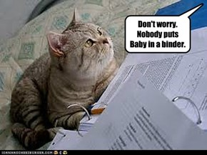 Don't worry. Nobody puts Baby in a binder.