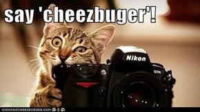 say 'cheezbuger'!