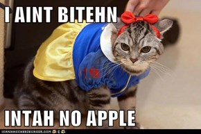 I AINT BITEHN  INTAH NO APPLE