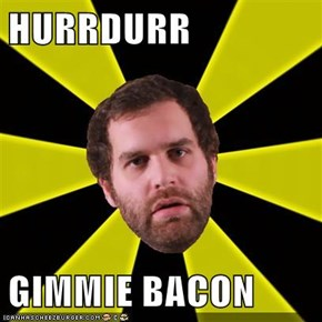 HURRDURR  GIMMIE BACON