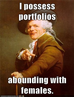 I possess portfolios  abounding with females.