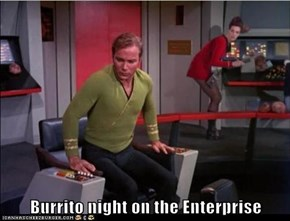 Burrito night on the Enterprise