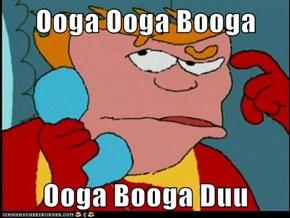 Ooga Ooga Booga  Ooga Booga Duu