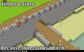 Timber & Stone  Because Minecraft is a bitch