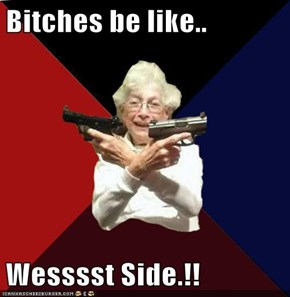 Bitches be like..  Wesssst Side.!!