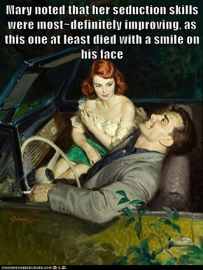 Mary noted that her seduction skills were most~definitely improving, as this one at least died with a smile on his face