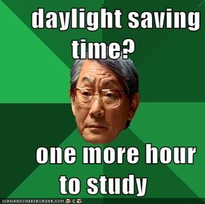 daylight saving time?       one more hour to study