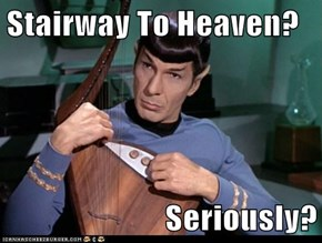 Stairway To Heaven?  Seriously?