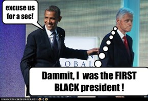 Dammit, I  was the FIRST BLACK president !
