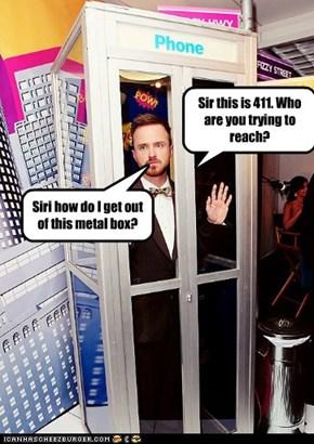 I'm stuck in big silver box.