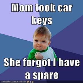 Mom took car keys  She forgot I have a spare