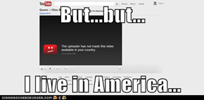 But...but...  I live in America...