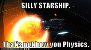 SILLY STARSHIP.  That's not how you Physics.