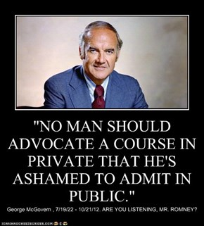 """NO MAN SHOULD ADVOCATE A COURSE IN PRIVATE THAT HE'S ASHAMED TO ADMIT IN PUBLIC."""