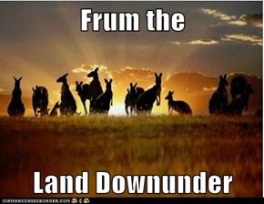 Frum the  Land Downunder
