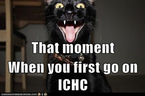 That moment When you first go on ICHC